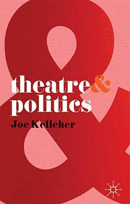 Theatre & Politics By Kelleher, Joe